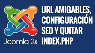 Joomla 3.x: URL amigables, configuracion SEO y quitar index.php